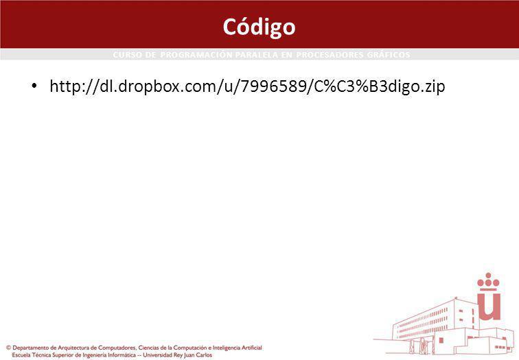 CURSO DE PROGRAMACIÓN PARALELA EN PROCESADORES GRÁFICOS Código http://dl.dropbox.com/u/7996589/C%C3%B3digo.zip