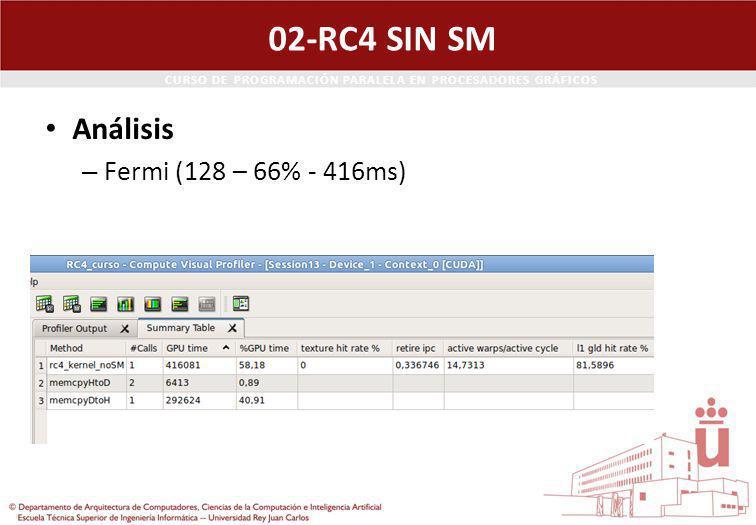 CURSO DE PROGRAMACIÓN PARALELA EN PROCESADORES GRÁFICOS 02-RC4 SIN SM Análisis – Fermi (128 – 66% - 416ms)