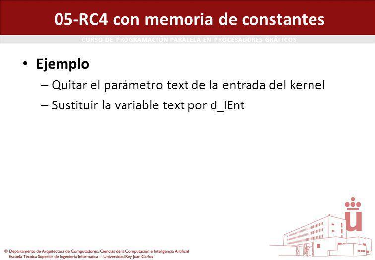 CURSO DE PROGRAMACIÓN PARALELA EN PROCESADORES GRÁFICOS 05-RC4 con memoria de constantes Ejemplo – Quitar el parámetro text de la entrada del kernel – Sustituir la variable text por d_lEnt