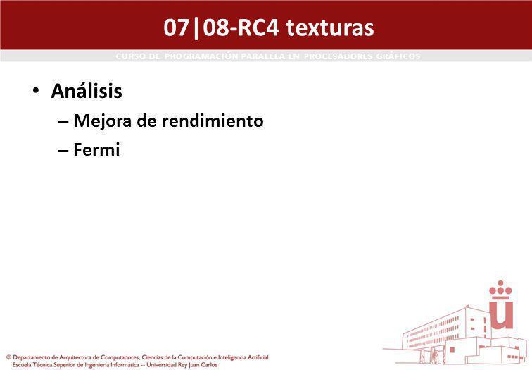CURSO DE PROGRAMACIÓN PARALELA EN PROCESADORES GRÁFICOS 07|08-RC4 texturas Análisis – Mejora de rendimiento – Fermi