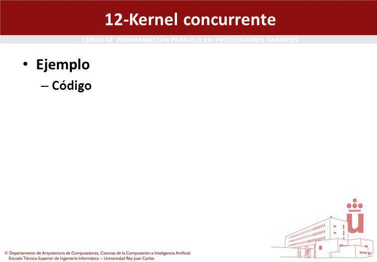 CURSO DE PROGRAMACIÓN PARALELA EN PROCESADORES GRÁFICOS 12-Kernel concurrente Ejemplo – Código