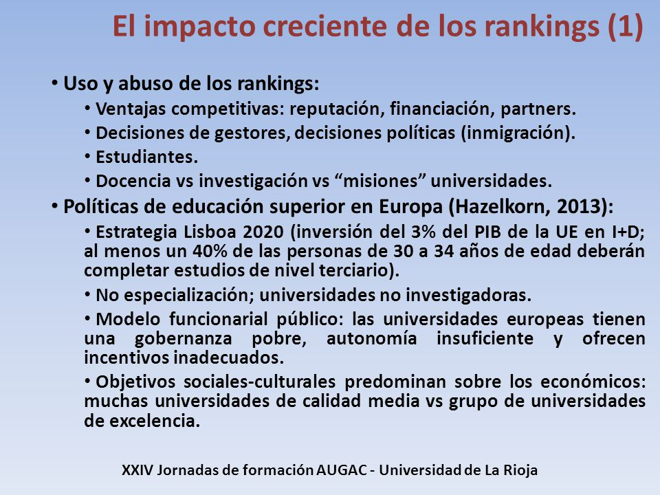 Uso y abuso de los rankings: Ventajas competitivas: reputación, financiación, partners. Decisiones de gestores, decisiones políticas (inmigración). Es