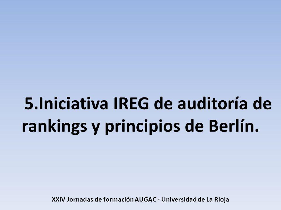 5.Iniciativa IREG de auditoría de rankings y principios de Berlín. XXIV Jornadas de formación AUGAC - Universidad de La Rioja