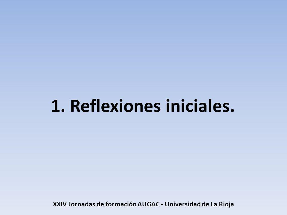 XXIV Jornadas de formación AUGAC - Universidad de La Rioja Conclusiones (4) Es importante que cada país (o área) tenga un modelo de universidad (Sistema Universitario) que se ajuste a sus objetivos en docencia, investigación, transferencia y a su ámbito de influencia.