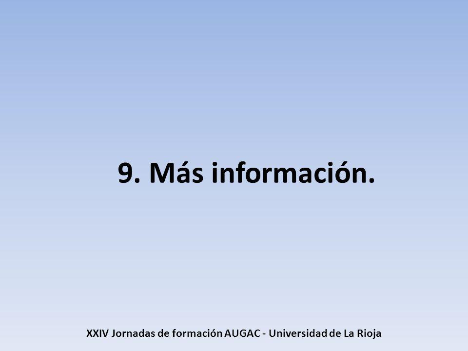 9. Más información. XXIV Jornadas de formación AUGAC - Universidad de La Rioja