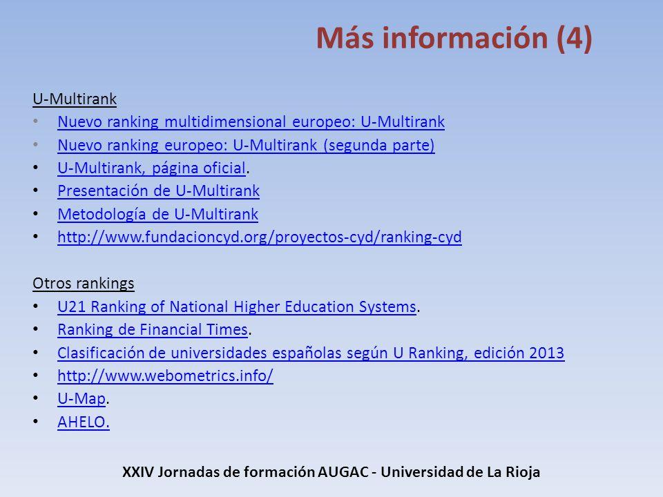 XXIV Jornadas de formación AUGAC - Universidad de La Rioja Más información (4) U-Multirank Nuevo ranking multidimensional europeo: U-Multirank Nuevo r