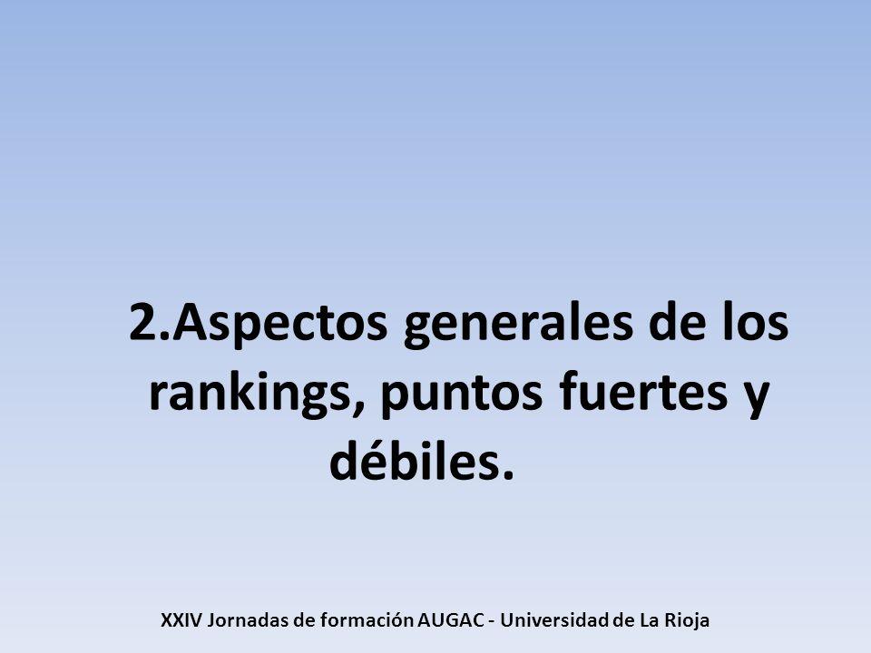 2.Aspectos generales de los rankings, puntos fuertes y débiles. XXIV Jornadas de formación AUGAC - Universidad de La Rioja