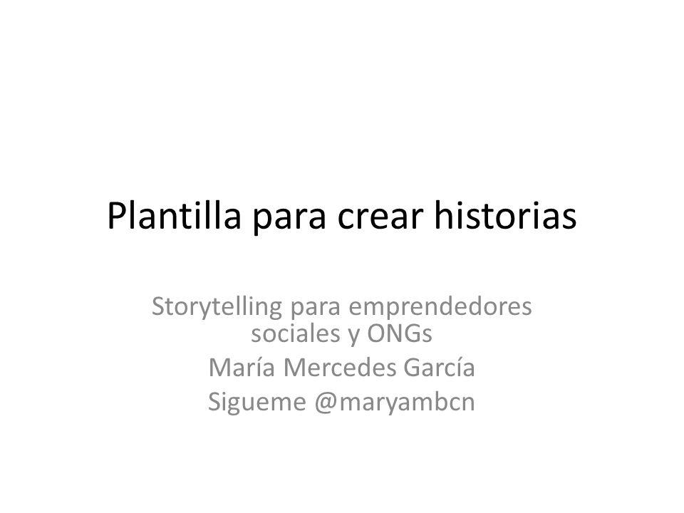 Plantilla para crear historias Storytelling para emprendedores sociales y ONGs María Mercedes García Sigueme @maryambcn