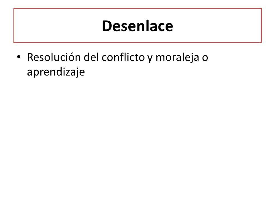 Desenlace Resolución del conflicto y moraleja o aprendizaje