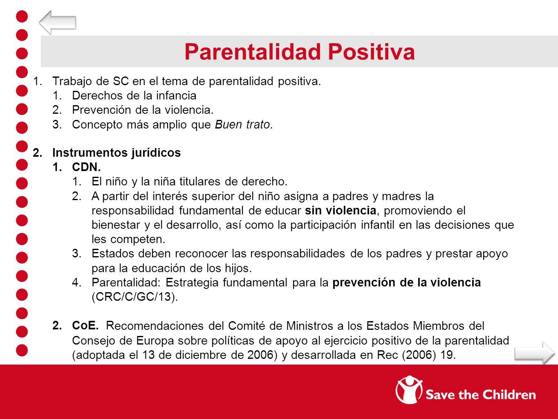 Parentalidad Positiva 1.Trabajo de SC en el tema de parentalidad positiva. 1.Derechos de la infancia 2.Prevención de la violencia. 3.Concepto más ampl