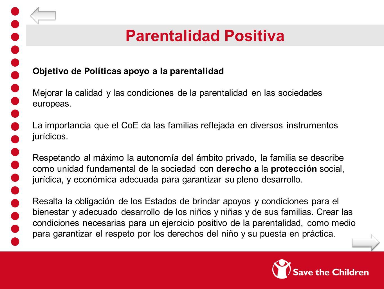 Parentalidad Positiva Objetivo de Políticas apoyo a la parentalidad Mejorar la calidad y las condiciones de la parentalidad en las sociedades europeas