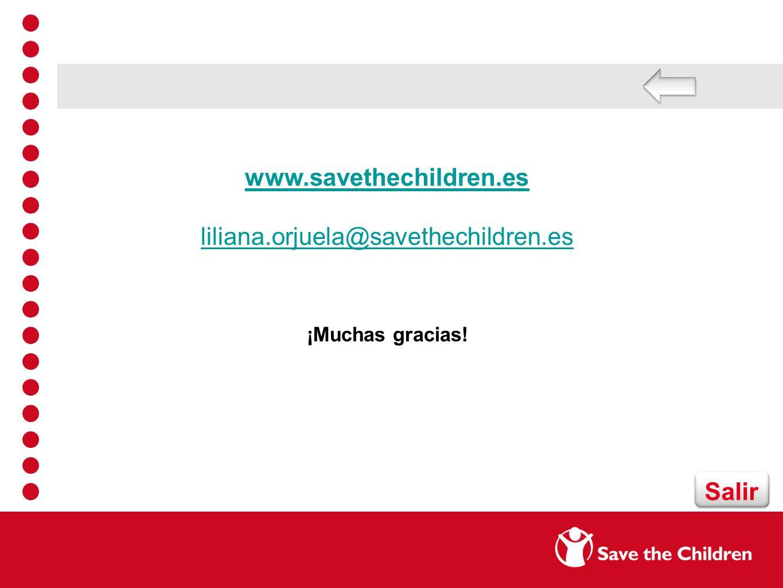 Salir www.savethechildren.es liliana.orjuela@savethechildren.es ¡Muchas gracias!