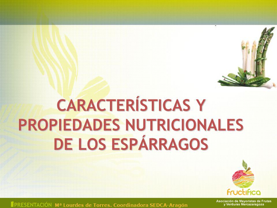 CARACTERÍSTICAS Y PROPIEDADES NUTRICIONALES DE LOS ESPÁRRAGOS 2 I PRESENTACIÓN Mª Lourdes de Torres. Coordinadora SEDCA-Aragón