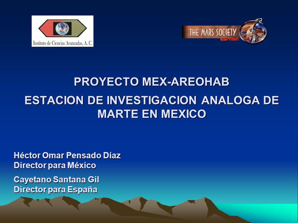 PROYECTO MEX-AREOHAB ESTACION DE INVESTIGACION ANALOGA DE MARTE EN MEXICO Héctor Omar Pensado Díaz Director para México Cayetano Santana Gil Director