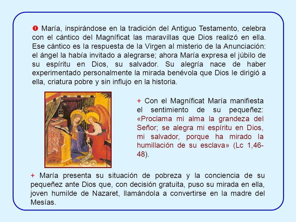 María, inspirándose en la tradición del Antiguo Testamento, celebra con el cántico del Magníficat las maravillas que Dios realizó en ella.