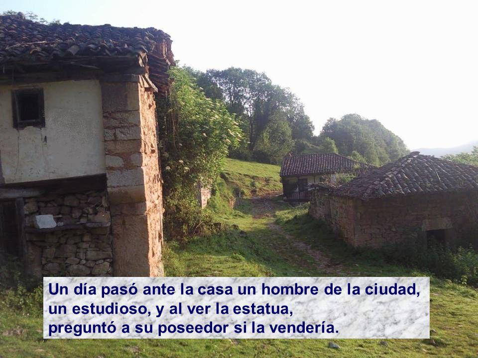 Entre las colinas vivía un hombre que poseía una estatua, cincelada por un antiguo maestro, la tenía ante su puerta, de cara al suelo, sin jamás prestarle atención.