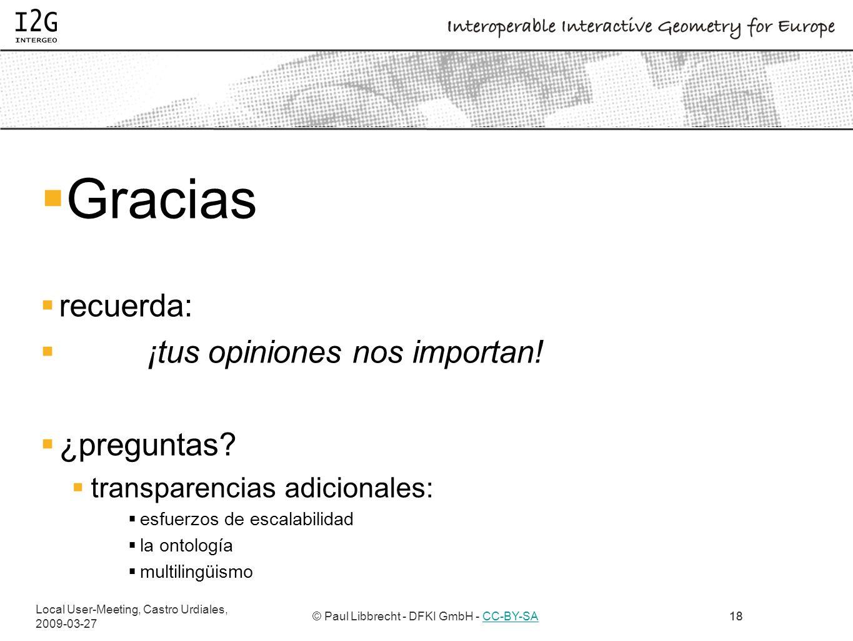 Local User-Meeting, Castro Urdiales, 2009-03-27 © Paul Libbrecht - DFKI GmbH - CC-BY-SACC-BY-SA18 Gracias recuerda: ¡tus opiniones nos importan.