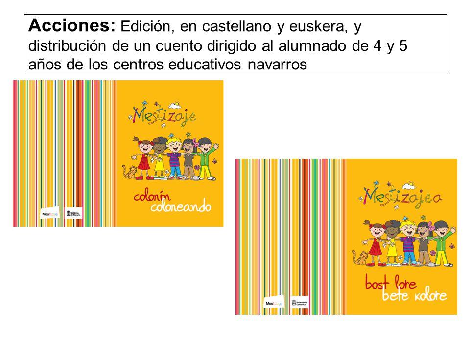 Acciones: Edición, en castellano y euskera, y distribución de un cuento dirigido al alumnado de 4 y 5 años de los centros educativos navarros