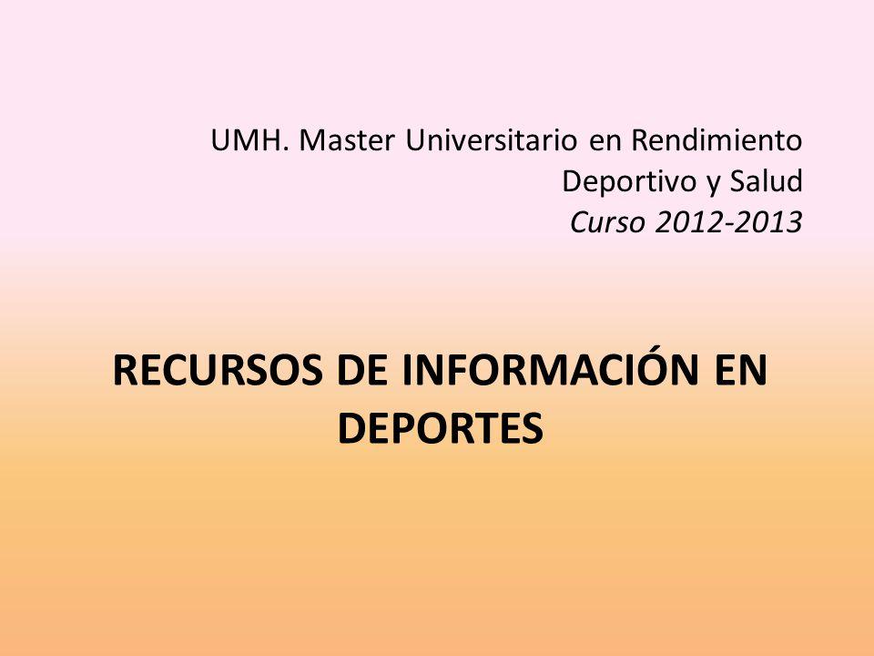 RECURSOS DE INFORMACIÓN EN DEPORTES UMH. Master Universitario en Rendimiento Deportivo y Salud Curso 2012-2013