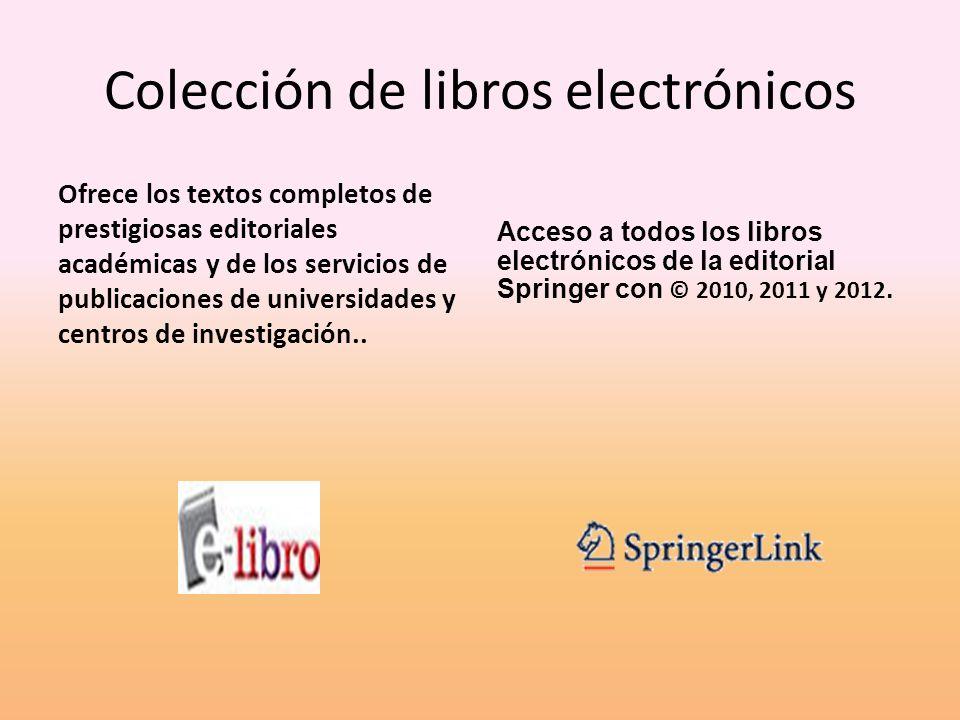 Colección de libros electrónicos Ofrece los textos completos de prestigiosas editoriales académicas y de los servicios de publicaciones de universidades y centros de investigación..
