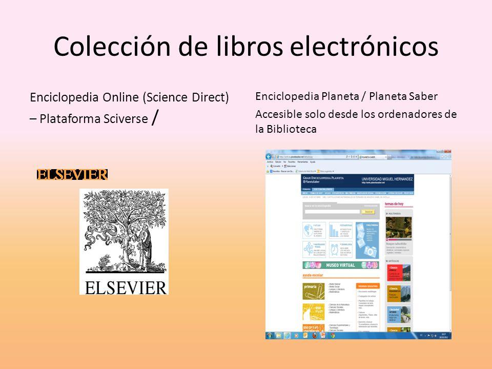 Colección de libros electrónicos Enciclopedia Online (Science Direct) – Plataforma Sciverse / Enciclopedia Planeta / Planeta Saber Accesible solo desde los ordenadores de la Biblioteca