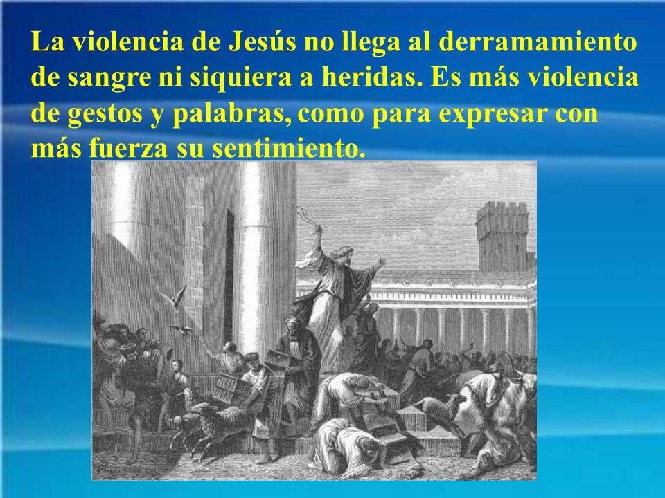 La violencia de Jesús no arranca de la ira con deseo de venganza.