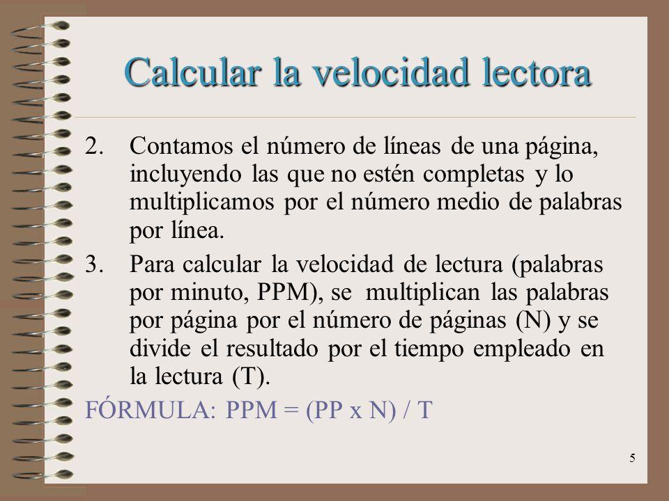 4 Calcular la velocidad lectora Para calcular el número de palabras por página (PPP): 1.Se cuenta el número total de palabras en cinco líneas y se div