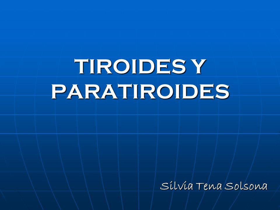 TIROIDES Y PARATIROIDES Silvia Tena Solsona