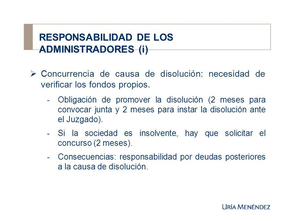 RESPONSABILIDAD DE LOS ADMINISTRADORES (i) Concurrencia de causa de disolución: necesidad de verificar los fondos propios.