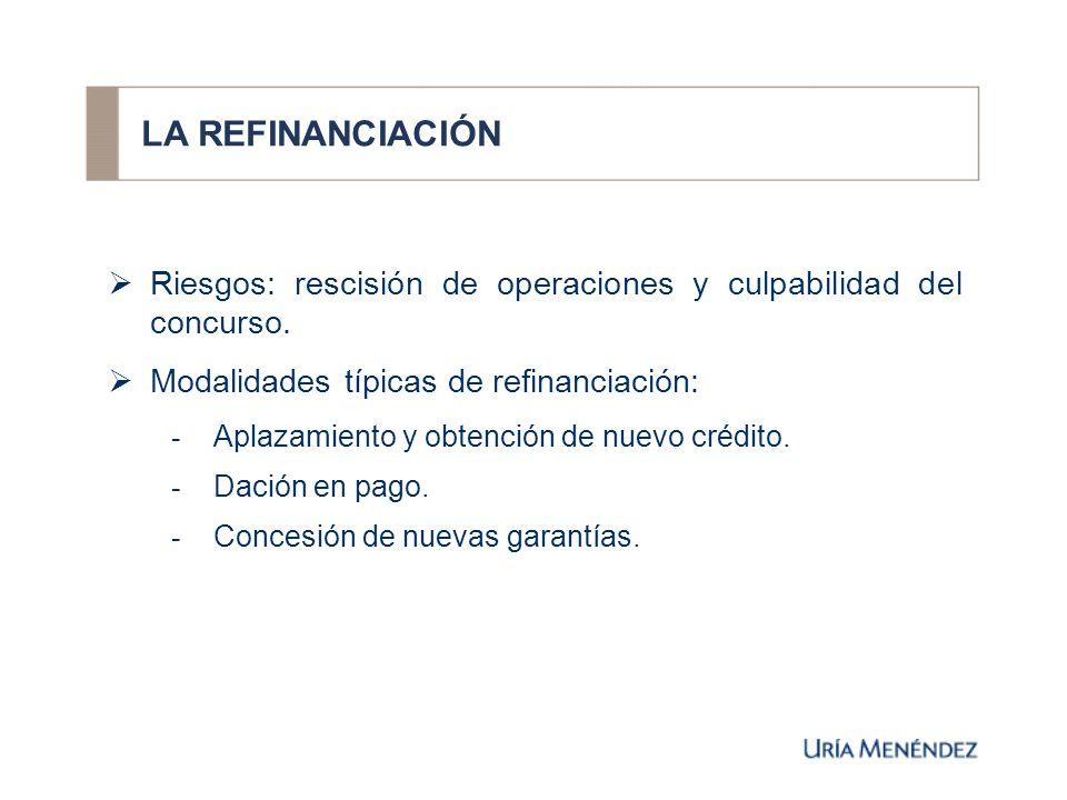 LA REFINANCIACIÓN Riesgos: rescisión de operaciones y culpabilidad del concurso.