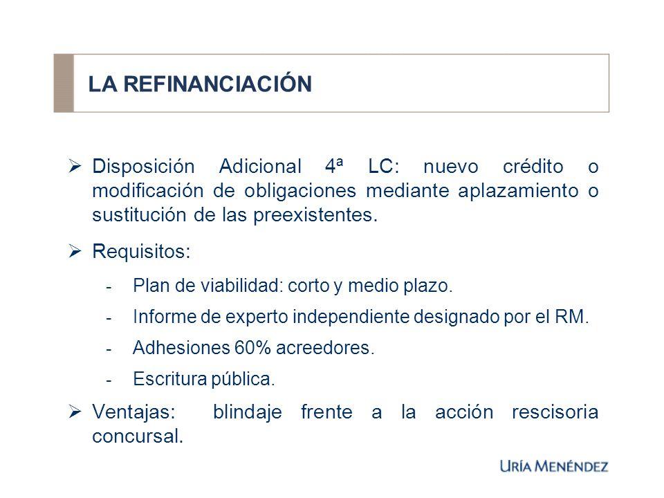 LA REFINANCIACIÓN Disposición Adicional 4ª LC: nuevo crédito o modificación de obligaciones mediante aplazamiento o sustitución de las preexistentes.