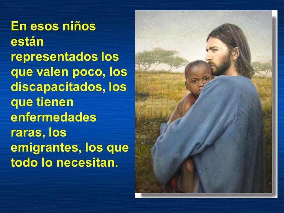 Muy lejos estamos del ejemplo de Jesús que abraza a los niños, porque están abandonados.