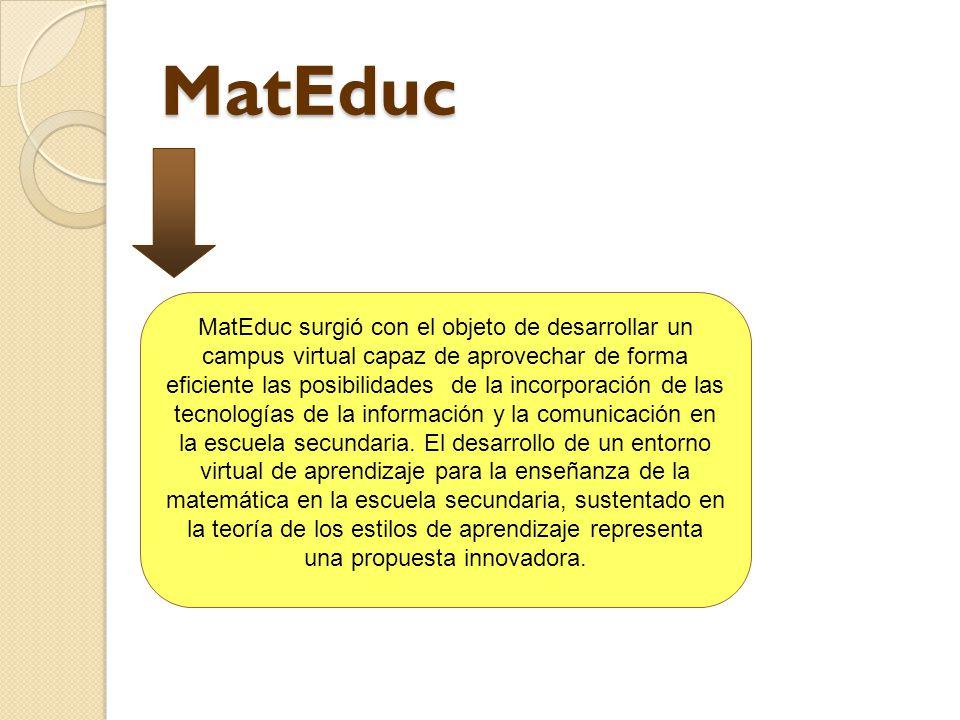 MatEduc MatEduc surgió con el objeto de desarrollar un campus virtual capaz de aprovechar de forma eficiente las posibilidades de la incorporación de las tecnologías de la información y la comunicación en la escuela secundaria.
