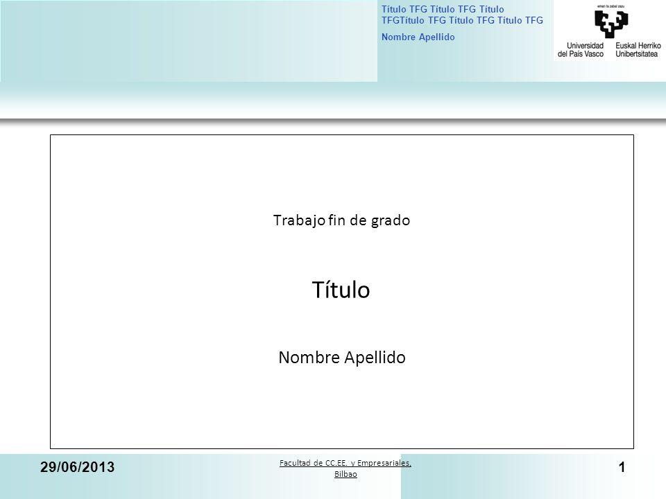 Facultad de CC.EE. y Empresariales, Bilbao Título TFG Título TFG Título TFGTítulo TFG Título TFG Título TFG Nombre Apellido 29/06/20131 Trabajo fin de