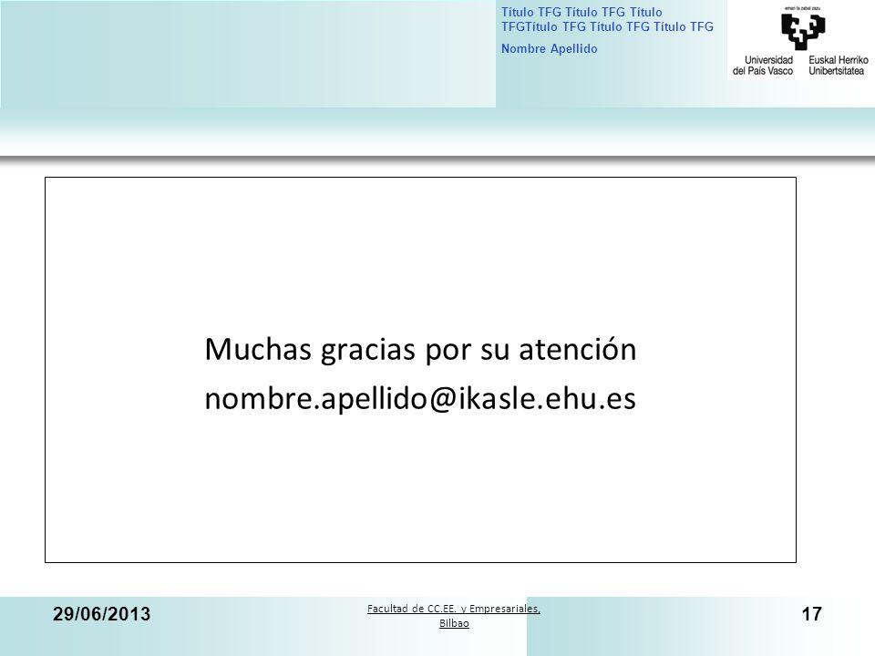 Facultad de CC.EE. y Empresariales, Bilbao Título TFG Título TFG Título TFGTítulo TFG Título TFG Título TFG Nombre Apellido 29/06/201317 Muchas gracia