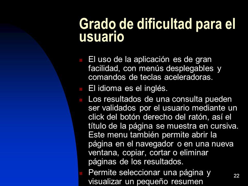 22 Grado de dificultad para el usuario El uso de la aplicación es de gran facilidad, con menús desplegables y comandos de teclas aceleradoras. El idio