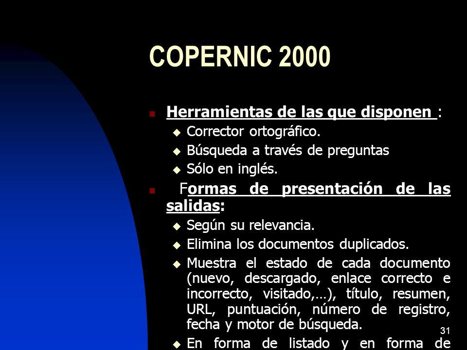 31 COPERNIC 2000 Herramientas de las que disponen : Corrector ortográfico. Búsqueda a través de preguntas Sólo en inglés. Formas de presentación de la