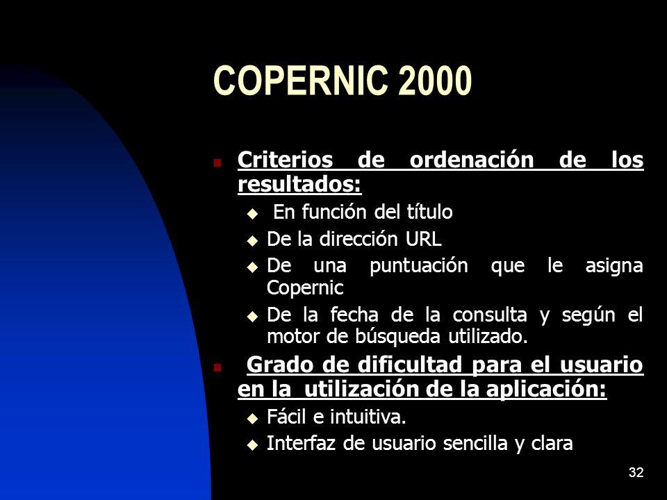 32 COPERNIC 2000 Criterios de ordenación de los resultados: En función del título De la dirección URL De una puntuación que le asigna Copernic De la fecha de la consulta y según el motor de búsqueda utilizado.