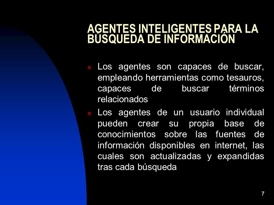 7 AGENTES INTELIGENTES PARA LA BÚSQUEDA DE INFORMACIÓN Los agentes son capaces de buscar, empleando herramientas como tesauros, capaces de buscar térm