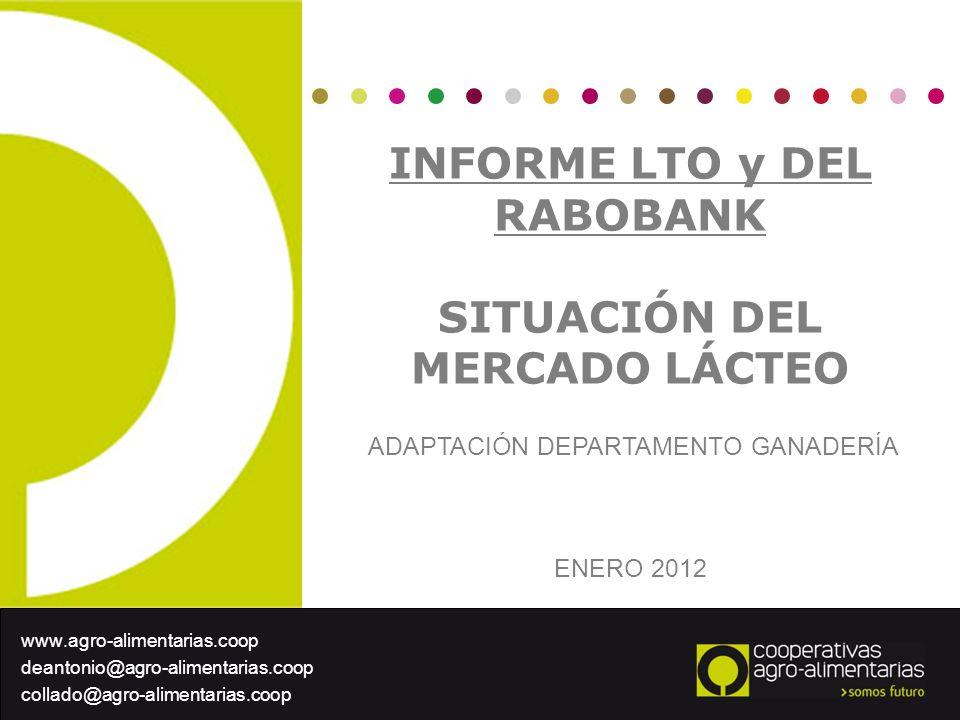 INFORME LTO y DEL RABOBANK SITUACIÓN DEL MERCADO LÁCTEO ADAPTACIÓN DEPARTAMENTO GANADERÍA ENERO 2012 www.agro-alimentarias.coop deantonio@agro-aliment