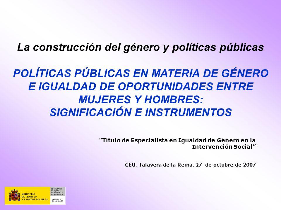Título de Especialista en Igualdad de Género en la Intervención Social CEU, Talavera de la Reina, 27 de octubre de 2007 La construcción del género y p