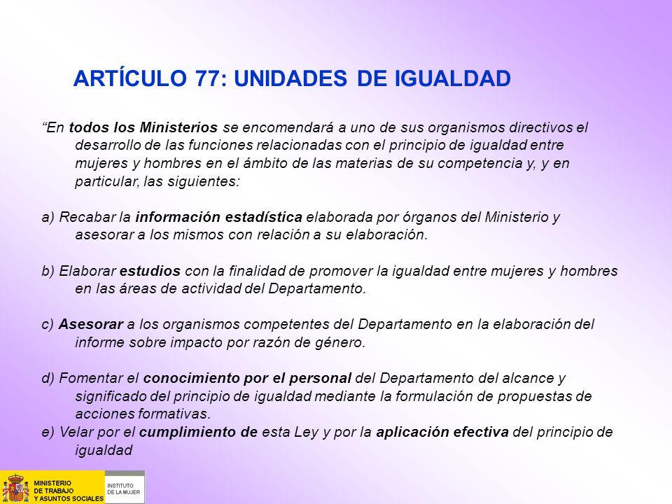 En todos los Ministerios se encomendará a uno de sus organismos directivos el desarrollo de las funciones relacionadas con el principio de igualdad en