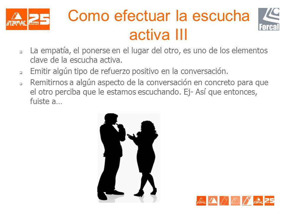 Como efectuar la escucha activa II q Hay que interactuar con el otro, para que vea que nos interesa lo que está expresando. q Dicha interacción puede