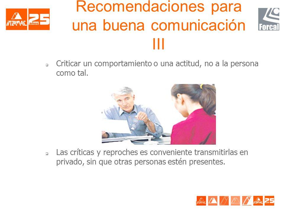 Recomendaciones para una buena comunicación II q Brevedad y claridad en la exposición. q Si es posible, conviene llevar preparadas las cuestiones que