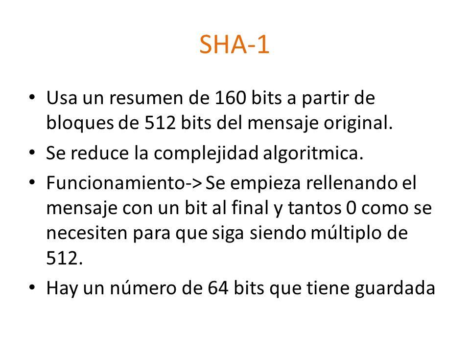 SHA-1 Usa un resumen de 160 bits a partir de bloques de 512 bits del mensaje original. Se reduce la complejidad algoritmica. Funcionamiento-> Se empie