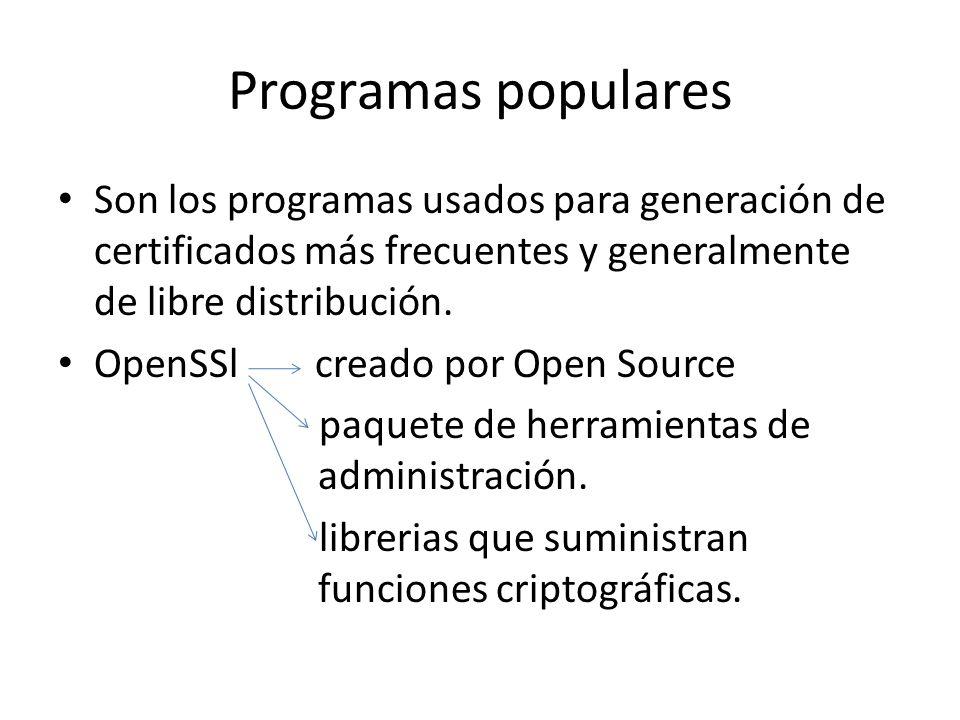 Programas populares Son los programas usados para generación de certificados más frecuentes y generalmente de libre distribución. OpenSSl creado por O