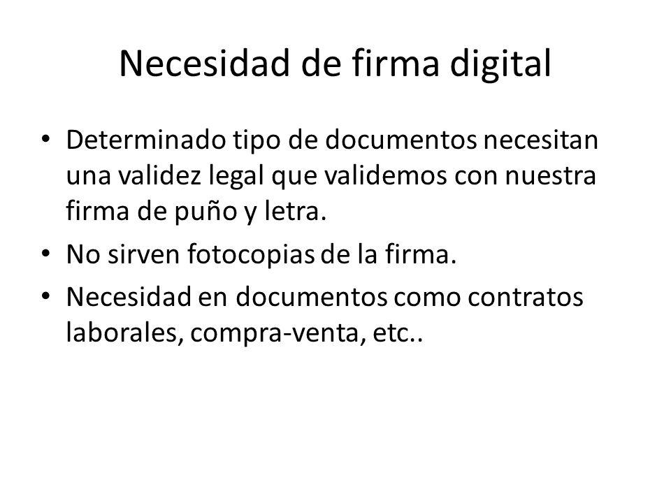 Necesidad de firma digital Determinado tipo de documentos necesitan una validez legal que validemos con nuestra firma de puño y letra. No sirven fotoc