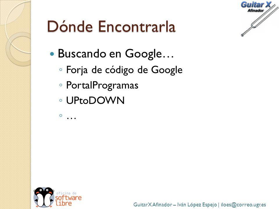 Dónde Encontrarla Buscando en Google… Forja de código de Google PortalProgramas UPtoDOWN … GuitarX Afinador – Iván López Espejo | iloes@correo.ugr.es