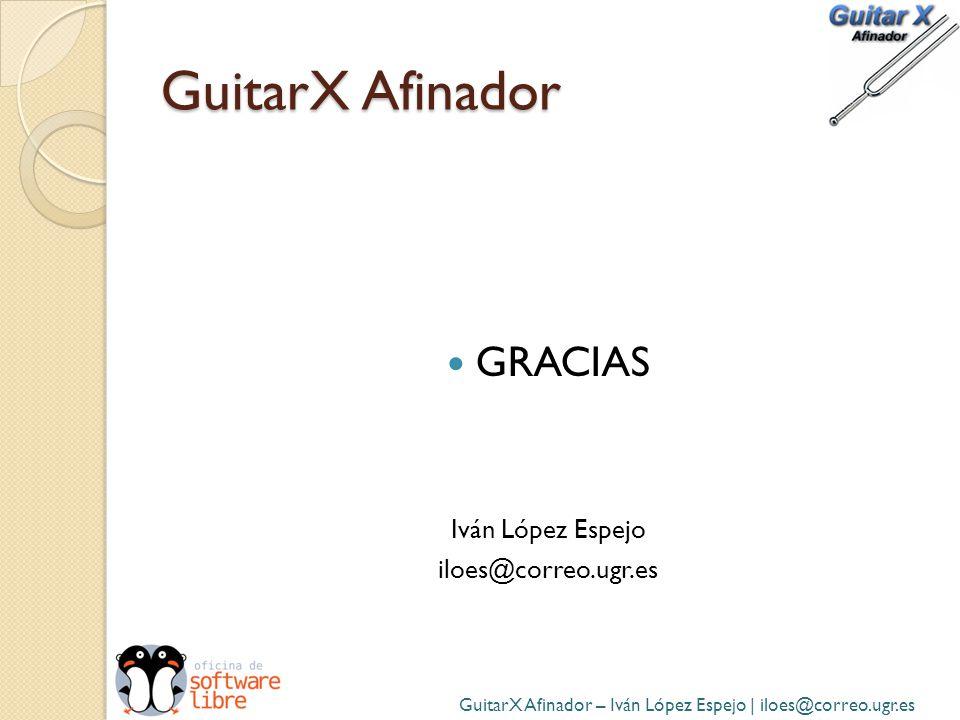 GuitarX Afinador GRACIAS Iván López Espejo iloes@correo.ugr.es GuitarX Afinador – Iván López Espejo | iloes@correo.ugr.es