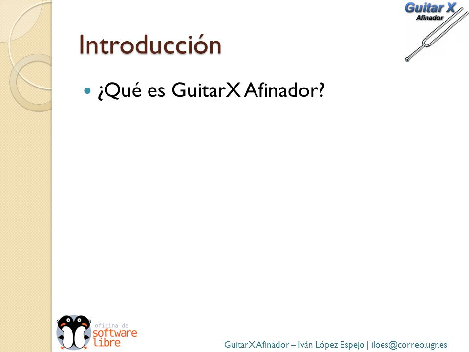 Introducción ¿Qué es GuitarX Afinador? GuitarX Afinador – Iván López Espejo | iloes@correo.ugr.es